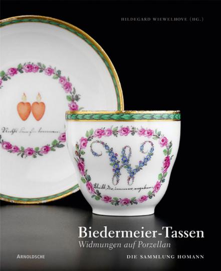 Biedermeier-Tassen Widmungen auf Porzellan. Die Sammlung Homann.