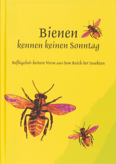 »Bienen kennen keinen Sonntag«. Beflügelnd-heitere Verse aus dem Reich der Insekten.