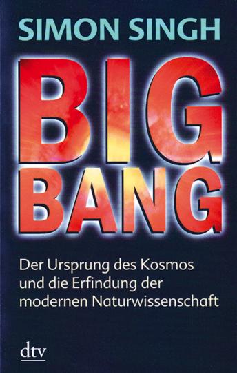 Big Bang - Der Ursprung des Kosmos und die Erfindung der modernen Naturwissenschaft