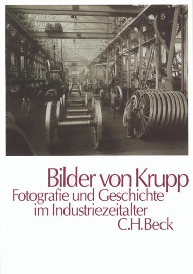 Bilder von Krupp. Fotografie und Geschichte im Industriezeitalter.