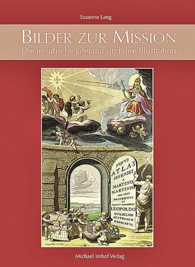 Bilder zur Mission. Die jesuitische Literatur und ihre Illustration.