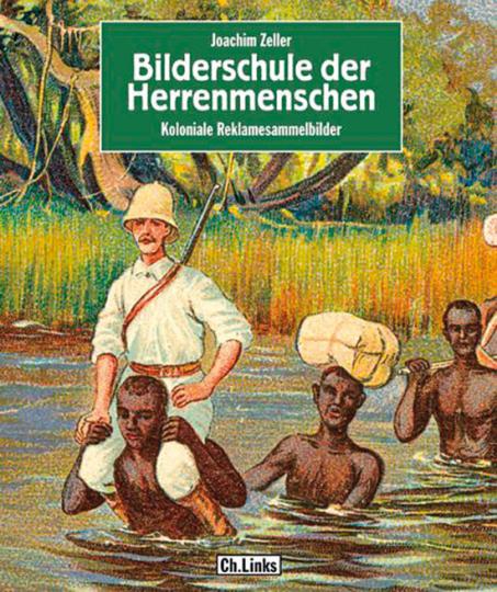 Bilderschule der Herrenmenschen. Koloniale Reklamesammelbilder.