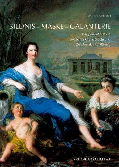Bildnis - Maske - Galanterie. Das portrait historié zwischen Grand Siècle und Zeitalter der Aufklärung.