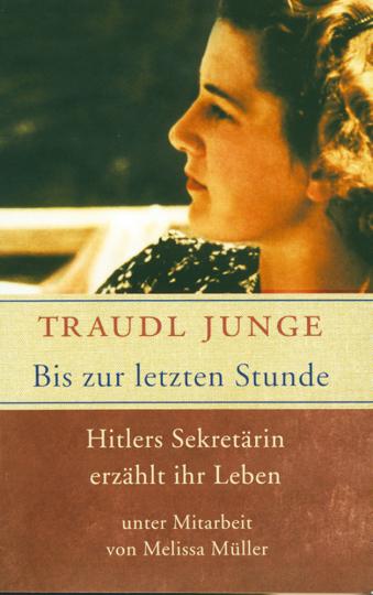 Bis zur letzten Stunde - Hitlers Sekretärin erzählt ihr Leben