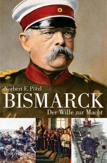 Bismarck. Der Wille zur Macht.