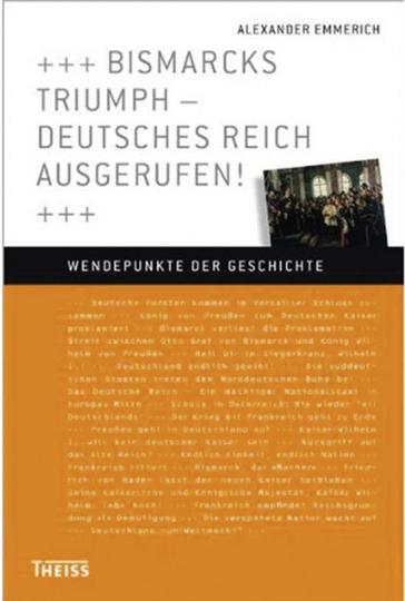 Bismarcks Triumph. Deutsches Reich ausgerufen!