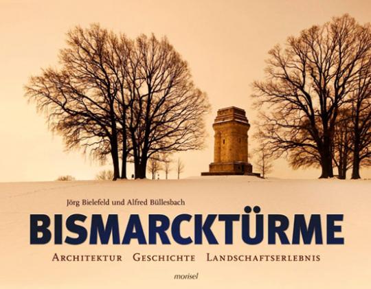 Bismarcktürme. Architektur, Geschichte, Landschaftserlebnis.