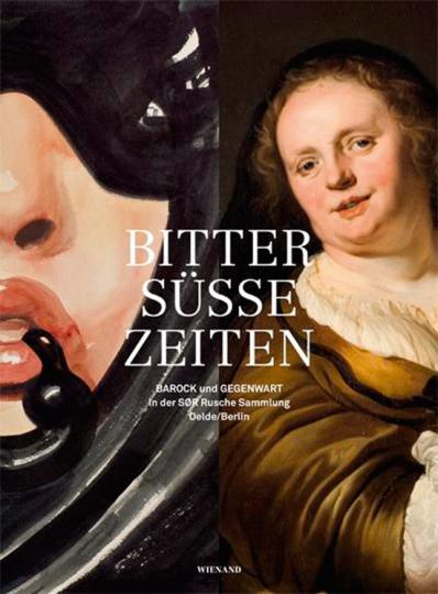 Bittersüße Zeiten, Barock und Gegenwart in der SØR Rusche Sammlung Oelde/Berlin.