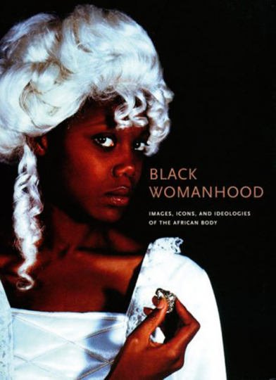 Black Womanhood. Images, Icons, and Ideologies of the African Body.