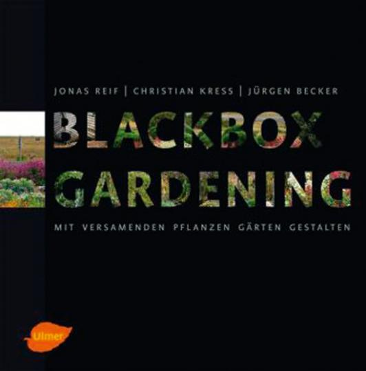 Blackbox-Gardening. Mit versamenden Pflanzen Gärten gestalten.