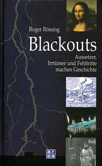 Blackouts. Aussetzer, Irrtümer und Fehltritte machen Geschichte