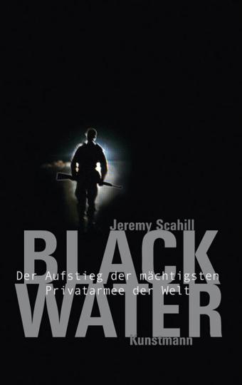 Blackwater. Der Aufstieg der mächtigsten Privatarmee der Welt.