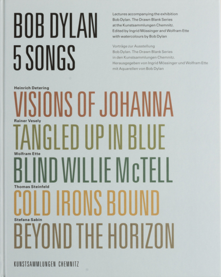 Bob Dylan. 5 Songs. Visions of Johanna, Tangled Up in the Blue, Blind Willie McTell, Cold Irons Bound, Beyond the Horizon.