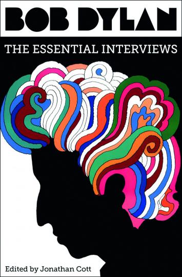 Bob Dylan. The Essential Interviews. Die bedeutenden Interviews.
