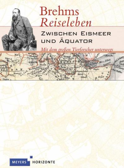 Brehms Reiseleben. Zwischen Eismeer und Äquator.
