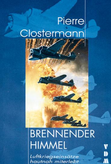 Brennender Himmel - Luftkriegseinsätze hautnah miterlebt