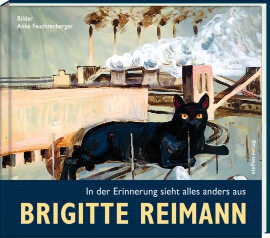 Brigitte Reimann. In der Erinnerung sieht alles anders aus.