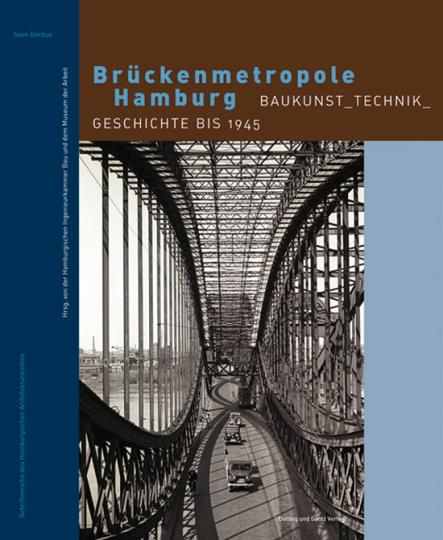 Brückenmetropole Hamburg. Baukunst - Technik - Geschichte bis 1945.
