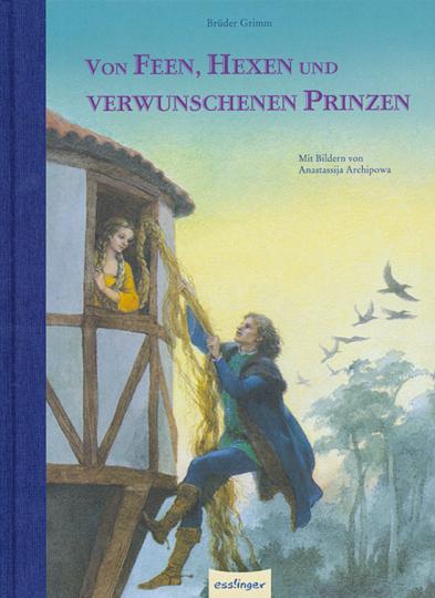 Brüder Grimm. Von Feen, Hexen und verwunschenen Prinzen.