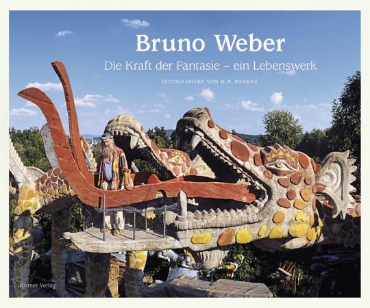 Bruno Weber. Das künstlerische Lebenswerk.