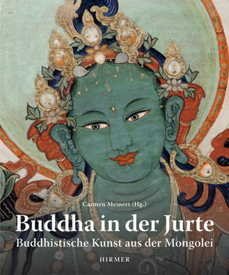 Buddha in der Jurte. Buddhistische Kunst in der Mongolei.