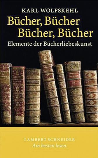 Bücher, Bücher, Bücher, Bücher. Elemente der Bücherliebeskunst.