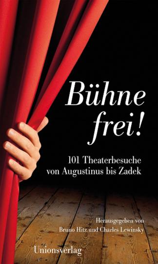 Bühne frei! 101 Theaterbesuche von Augustinus bis Zadek.
