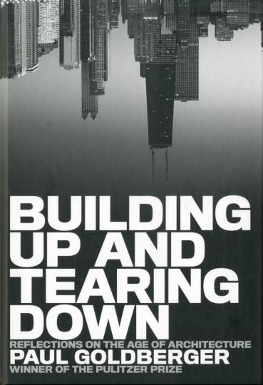 Building Up and Tearing Down. Reflexionen über die Vergänglichkeit der Architektur.