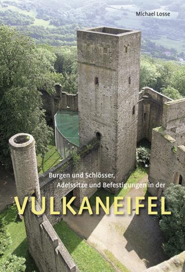 Burgen und Schlösser, Adelssitze und Befestigungen in der Vulkaneifel.