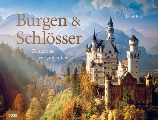 Burgen & Schlösser. Zeugen der Vergangenheit.