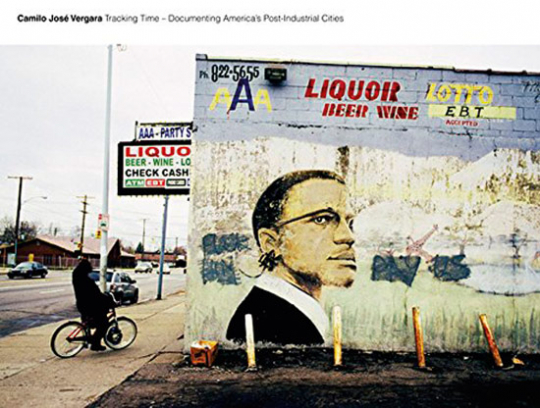 Camilo José Vergara: Tracking Time. Documenting America's Post-Industrial Cities.