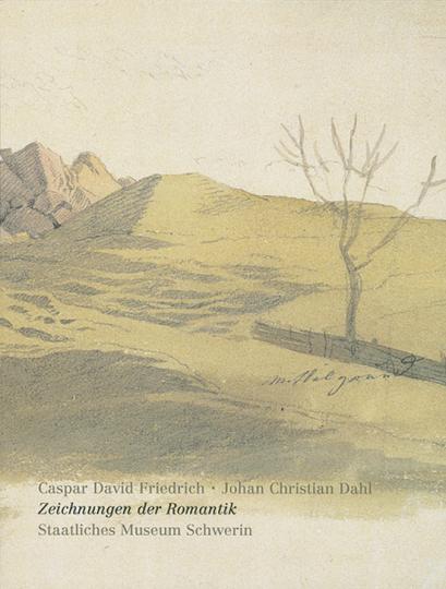 Caspar David Friedrich. Johan Christian Dahl - Zeichnungen der Romantik
