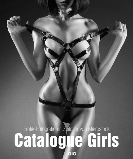Catalogue Girls. Erotik-Fotografie im Zeitalter von Mikrostock.
