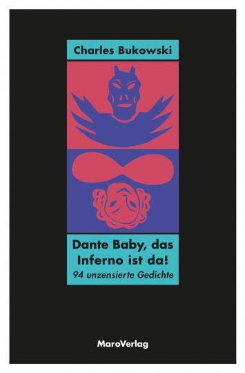 Charles Bukowski. Dante Baby, das Inferno ist da! 94 unzensierte Gedichte.