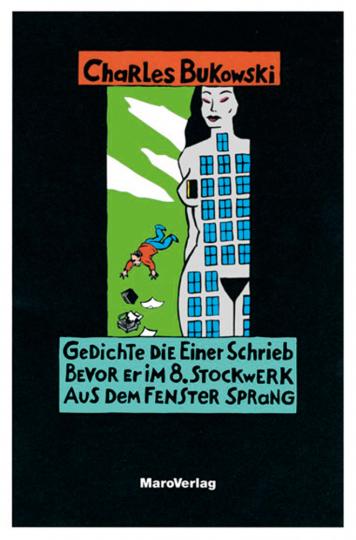 Charles Bukowski. Gedichte die einer schrieb bevor er im 8. Stockwerk aus dem Fenster sprang.