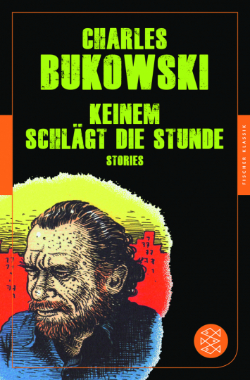 Charles Bukowski. Keinem schlägt die Stunde. Stories.