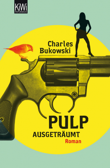 Charles Bukowski. Pulp. Ausgeträumt. Roman.