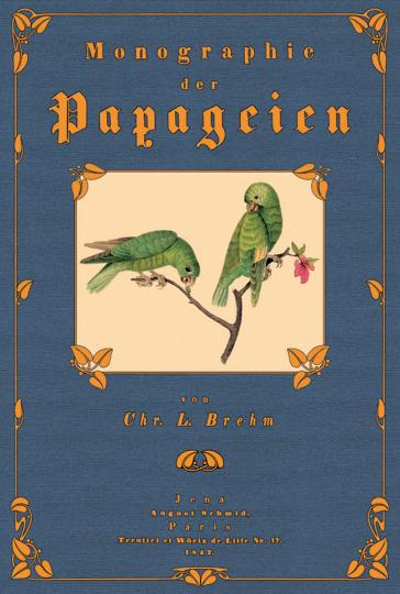 Christian Ludwig Brehm. Monographie der Papageien.