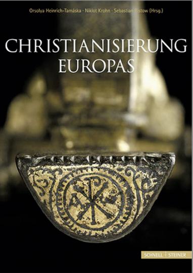 Christianisierung Europas. Entstehung, Entwicklung und Konsolidierung im archäologischen Befund.