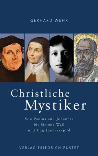 Christliche Mystiker. Von Paulus und Johannes bis Simone Weil und Dag Hamarskjöld.