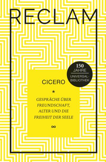 Cicero. Gespräche über Freundschaft, Alter und die Freiheit der Seele. Jubiläumsausgabe.