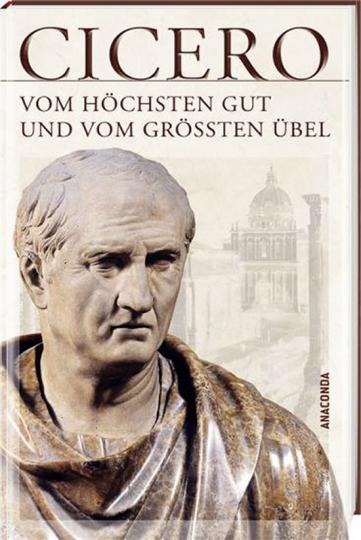 Cicero. Vom höchsten Gut und vom größten Übel. De finibus bonorum et malorum libri quinque. Vollständige Ausgabe.