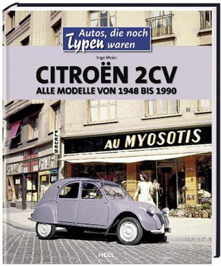 Citroën 2CV. Alle Modelle von 1948 bis 1990. Autos, die noch Typen waren.