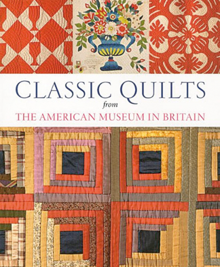 Classic Quilts from the American Museum in Britain.