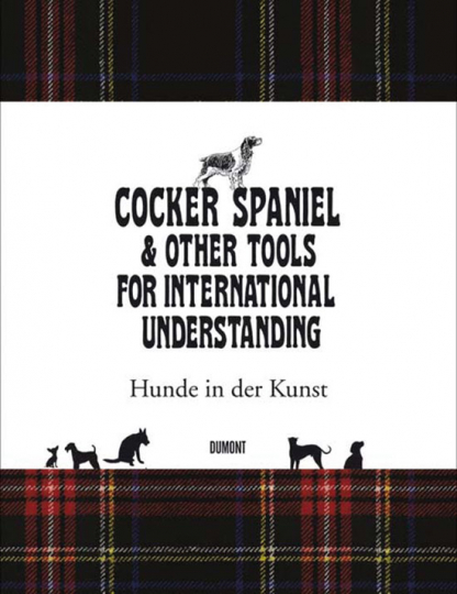 Cocker Spaniel & Other Tools for International Understanding. Hunde in der Kunst.