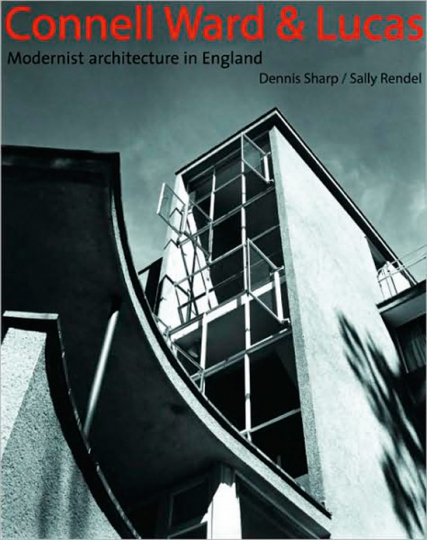 Connell, Ward and Lucas. Modern Movement Architects in England 1929-1939.