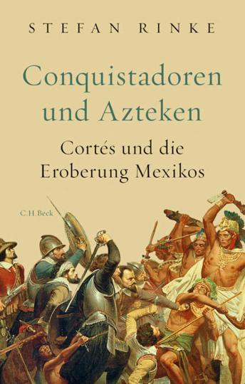 Conquistadoren und Azteken. Cortés und die Eroberung Mexikos.