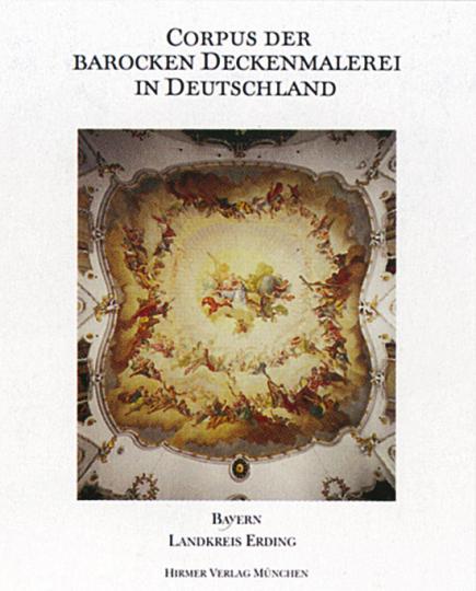 Corpus der barocken Deckenmalerei in Deutschland Bd. 7. Landkreis Erding.