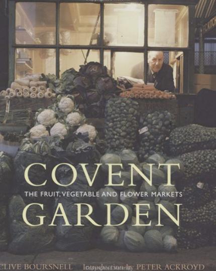 Covent Garden. Bilder von Obst-, Gemüse- und Blumenmärkten. The Fruit, Vegetable and Flower Markets.