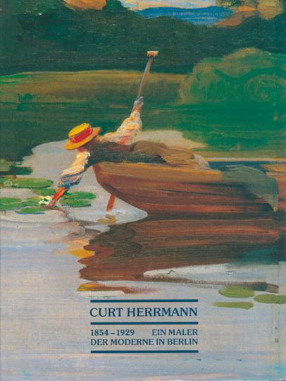 Curt Herrmann 1854-1929. Maler der Moderne in Berlin.